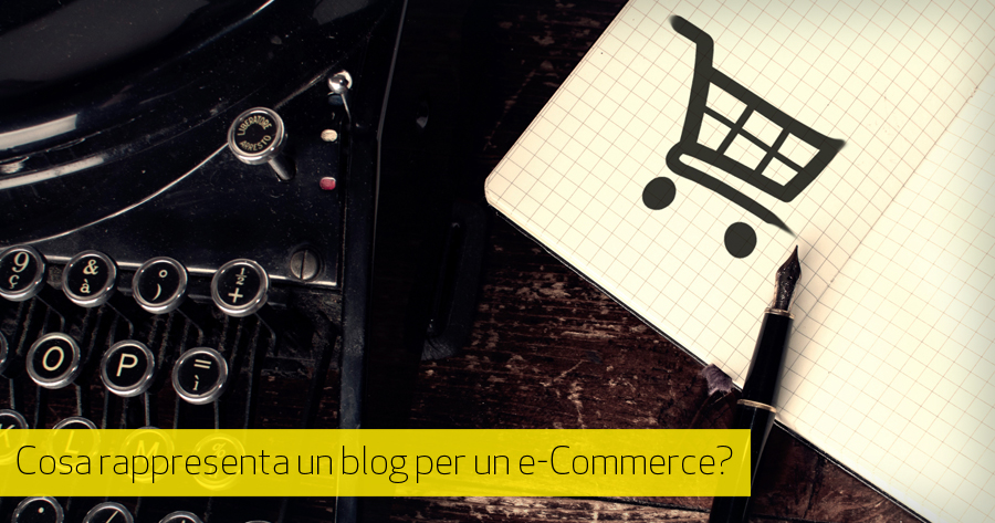 e-Commerce e blog: perché devono coesistere
