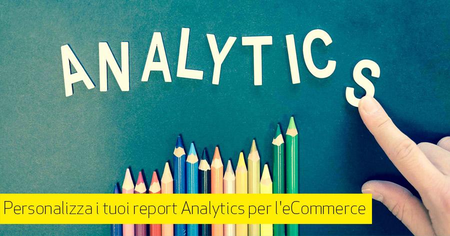 Google Analytics report eCommerce: i rapporti personalizzati, cosa sono, come farli e 3 report pronti da usare