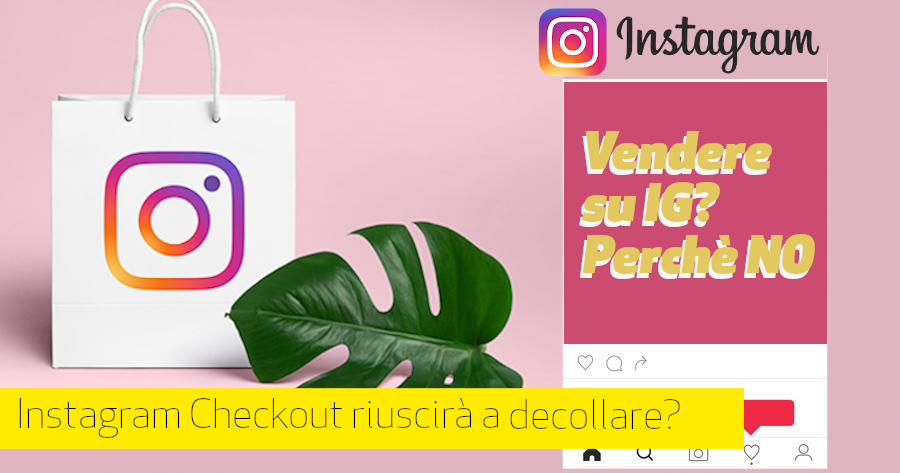 Vendere su Instagram con le funzioni Shopping e Checkout (a breve disponibile in Italia)