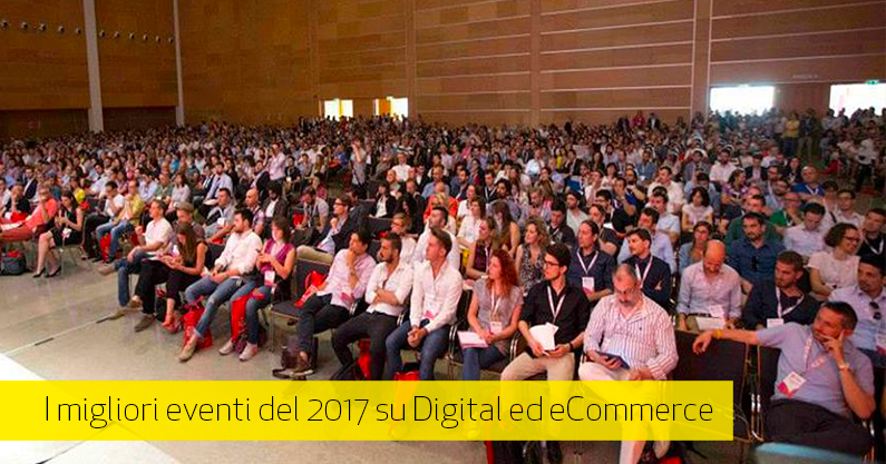 Eventi su Digital Marketing ed eCommerce: da giugno a dicembre 2017