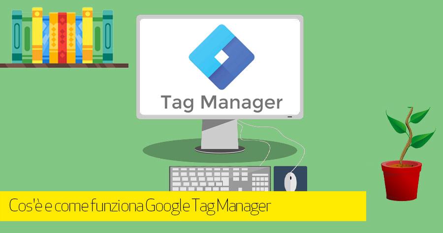 Cos'è e come funziona Google Tag Manager