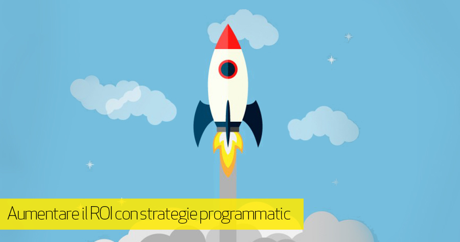 Programmatic advertising: 4 Modi per Aumentare il ROI