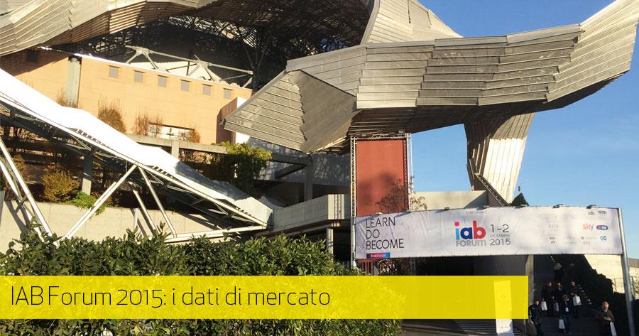 IAB Forum 2015, dati di mercato e considerazioni